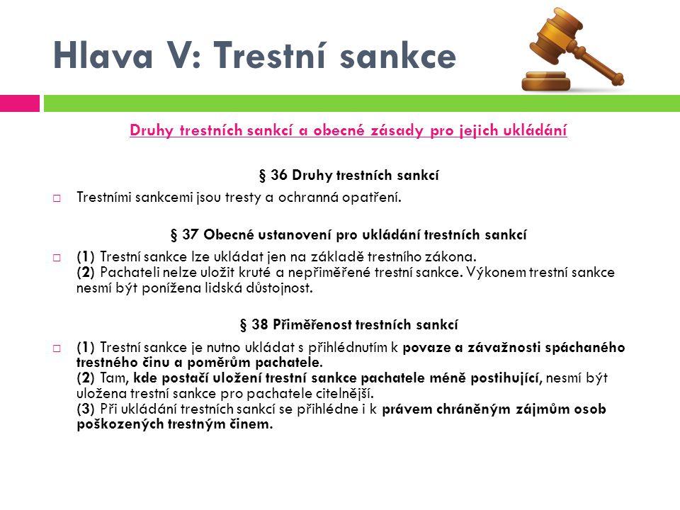 Hlava V: Trestní sankce Druhy trestních sankcí a obecné zásady pro jejich ukládání § 36 Druhy trestních sankcí  Trestními sankcemi jsou tresty a ochr