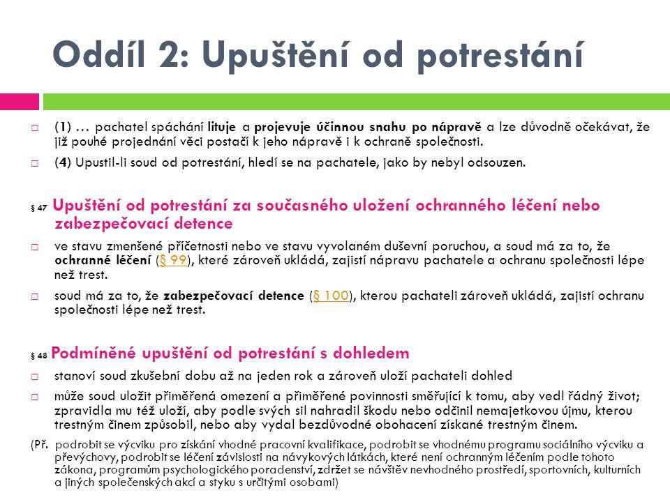Oddíl 2: Upuštění od potrestání  (1) … pachatel spáchání lituje a projevuje účinnou snahu po nápravě a lze důvodně očekávat, že již pouhé projednání
