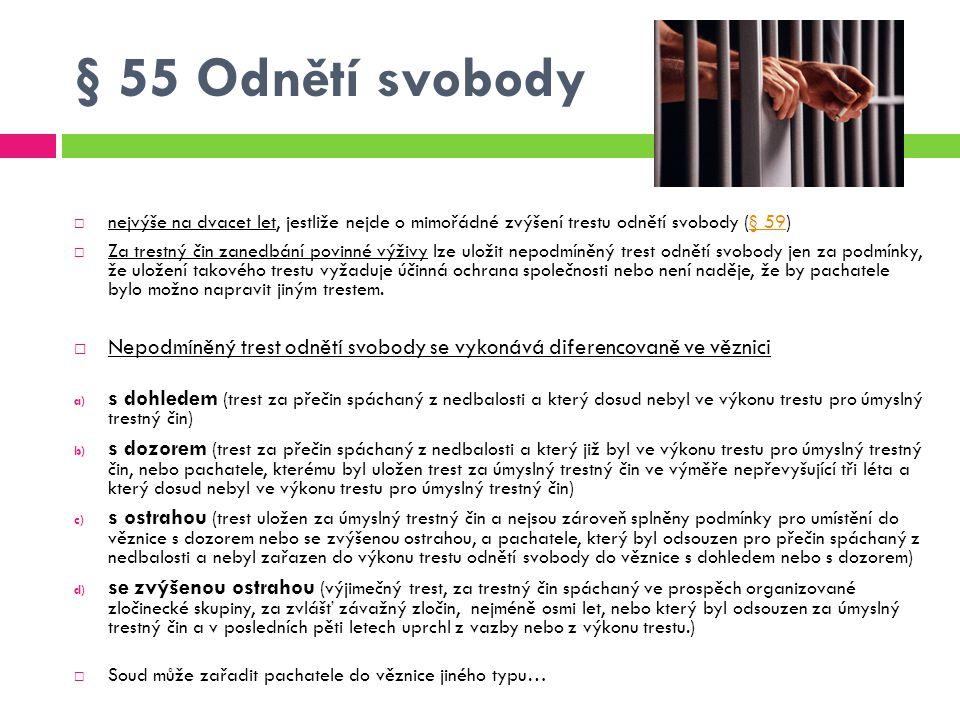 § 55 Odnětí svobody  nejvýše na dvacet let, jestliže nejde o mimořádné zvýšení trestu odnětí svobody (§ 59)§ 59  Za trestný čin zanedbání povinné vý