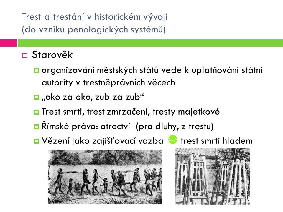 Trest a trestání v historickém vývoji (do vzniku penologických systémů)  Starověk  organizování městských států vede k uplatňování státní autority v