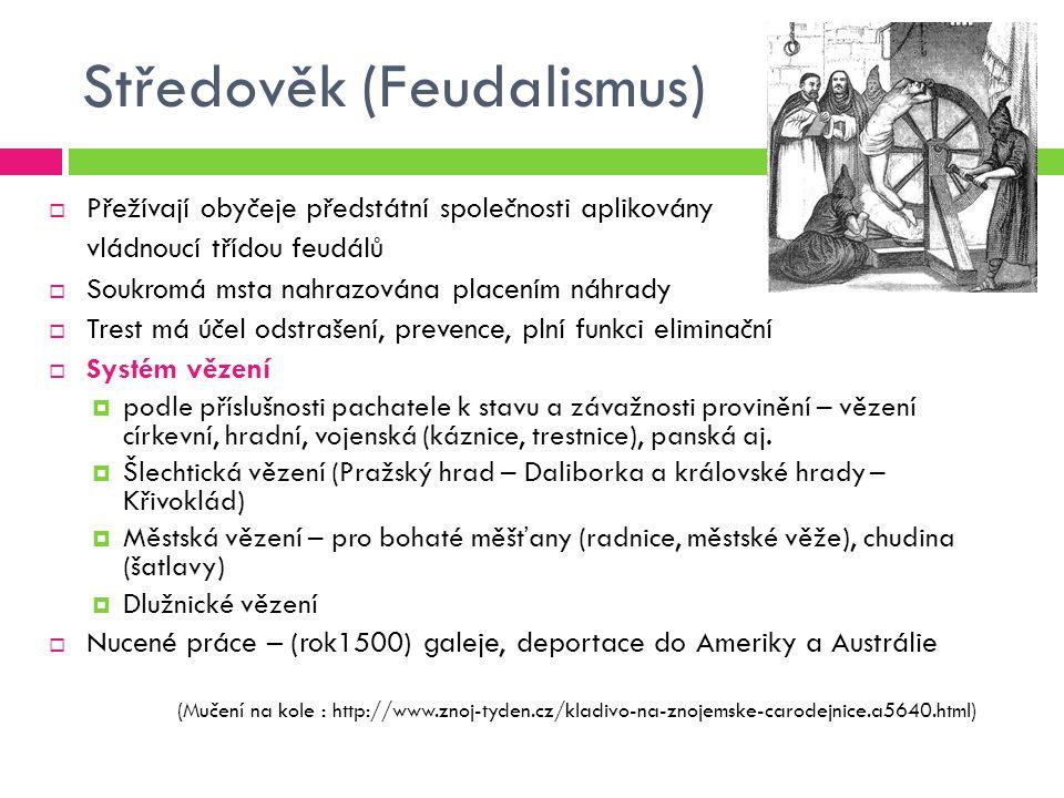 Středověk (Feudalismus)  Přežívají obyčeje předstátní společnosti aplikovány vládnoucí třídou feudálů  Soukromá msta nahrazována placením náhrady 
