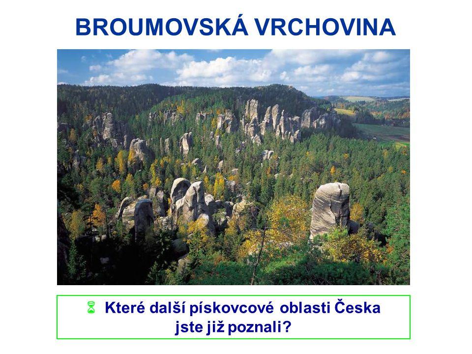 BROUMOVSKÁ VRCHOVINA  Které další pískovcové oblasti Česka jste již poznali?