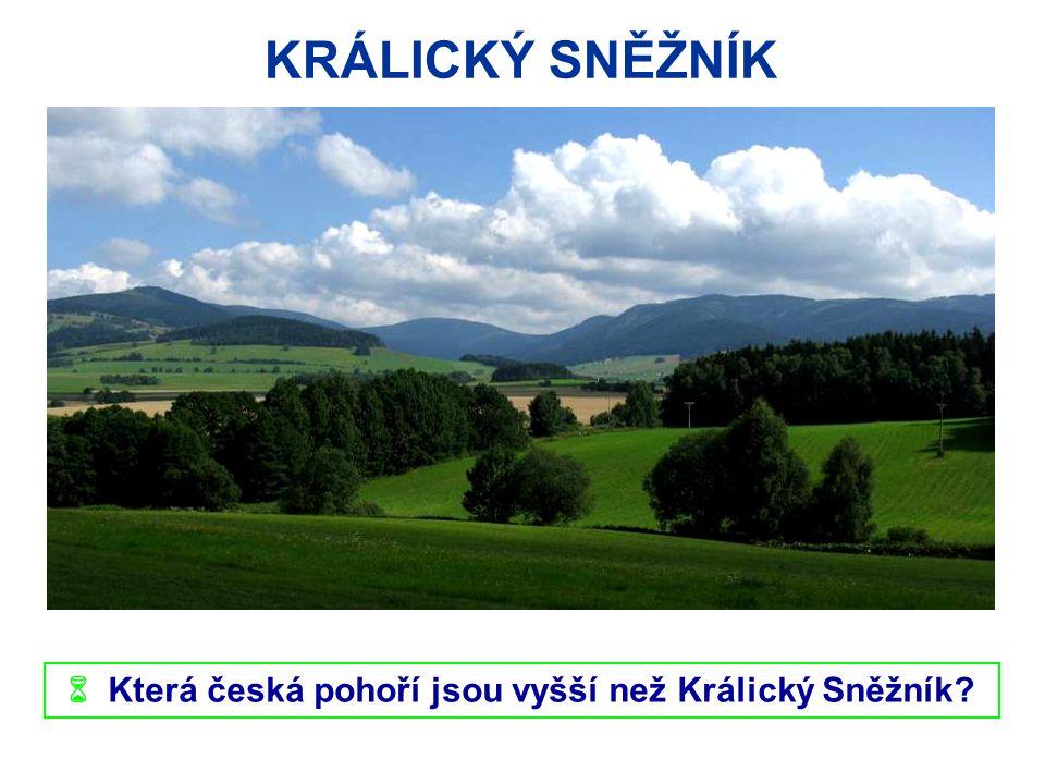 KRÁLICKÝ SNĚŽNÍK  Která česká pohoří jsou vyšší než Králický Sněžník?