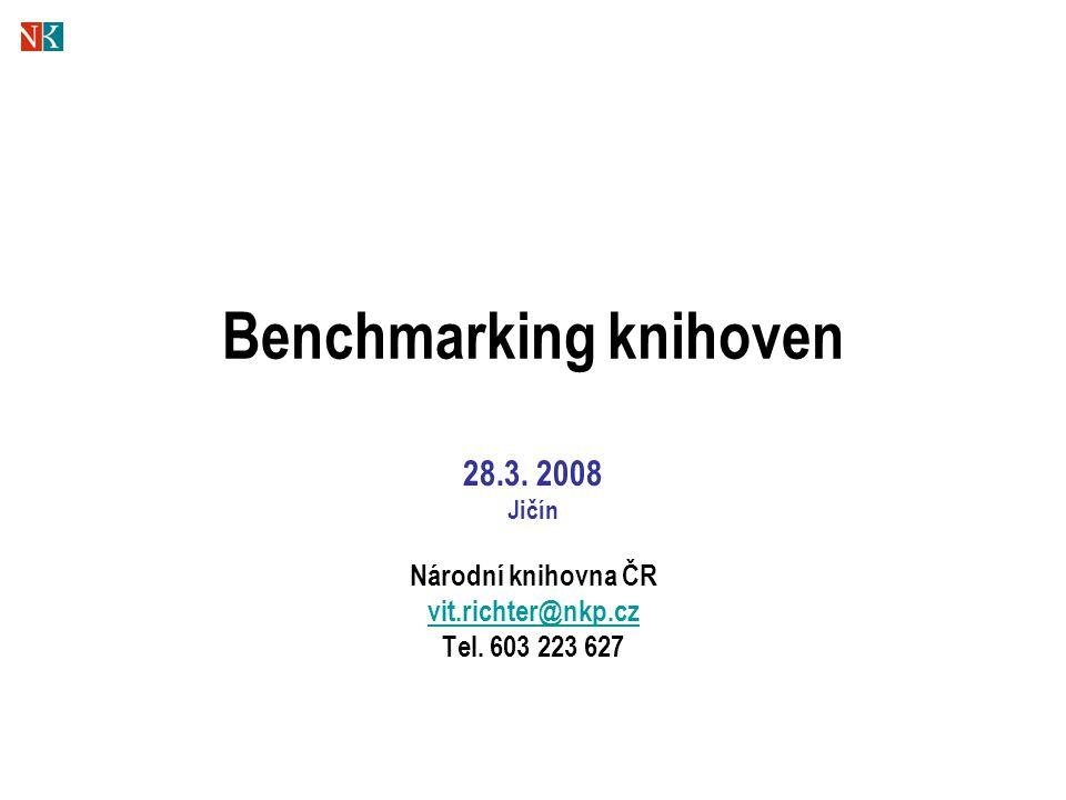 Benchmarking knihoven 28.3. 2008 Jičín Národní knihovna ČR vit.richter@nkp.cz Tel. 603 223 627