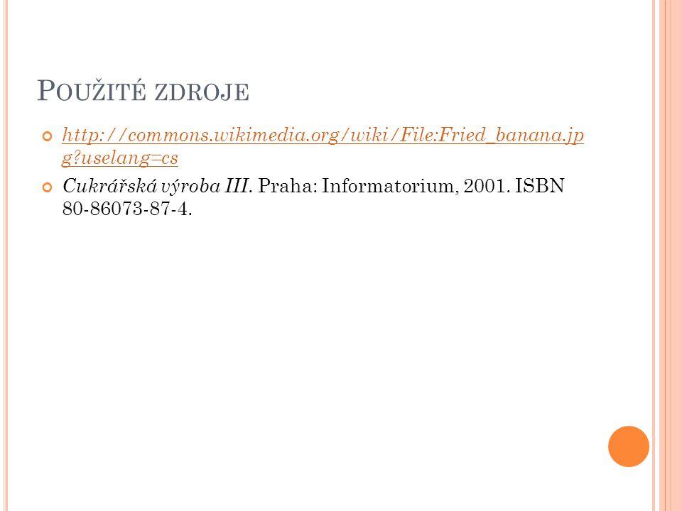 P OUŽITÉ ZDROJE http://commons.wikimedia.org/wiki/File:Fried_banana.jp g uselang=cs Cukrářská výroba III.