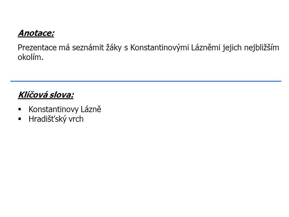 Klíčová slova:  Konstantinovy Lázně  Hradišťský vrch Anotace: Prezentace má seznámit žáky s Konstantinovými Lázněmi jejich nejbližším okolím.