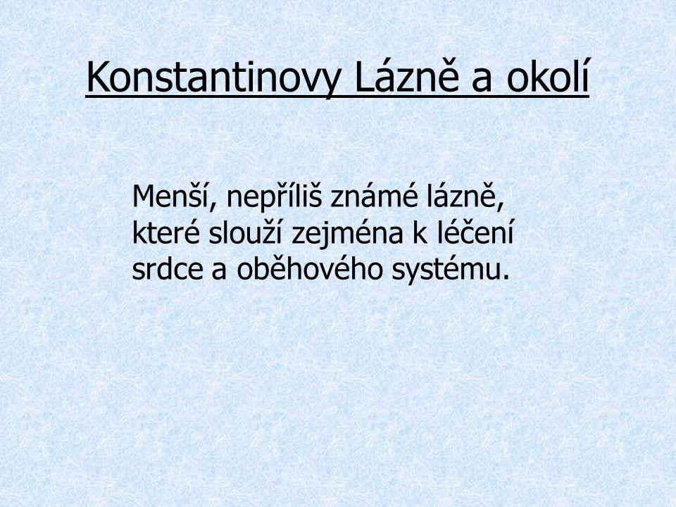 Konstantinovy Lázně a okolí Menší, nepříliš známé lázně, které slouží zejména k léčení srdce a oběhového systému.