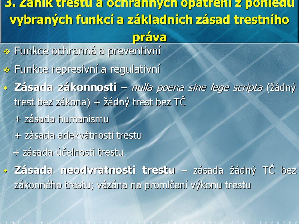 3. Zánik trestů a ochranných opatření z pohledu vybraných funkcí a základních zásad trestního práva  Funkce ochranná a preventivní  Funkce represivn