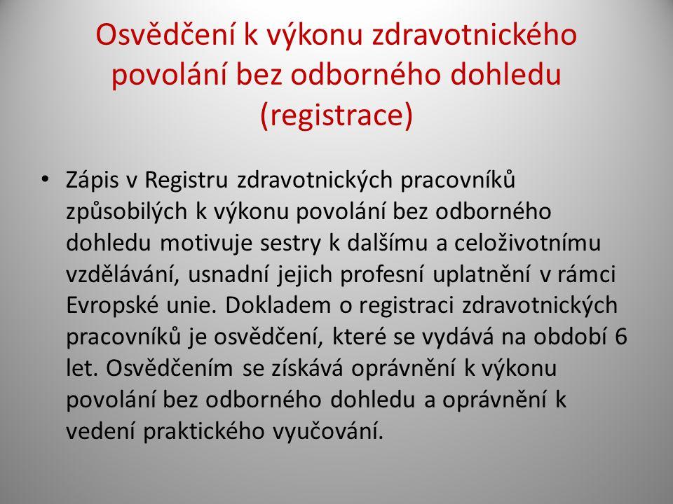 Osvědčení k výkonu zdravotnického povolání bez odborného dohledu (registrace) Zápis v Registru zdravotnických pracovníků způsobilých k výkonu povolání