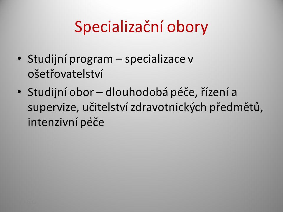 Specializační obory Studijní program – specializace v ošetřovatelství Studijní obor – dlouhodobá péče, řízení a supervize, učitelství zdravotnických p