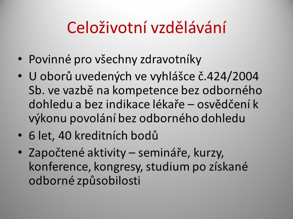 Celoživotní vzdělávání Povinné pro všechny zdravotníky U oborů uvedených ve vyhlášce č.424/2004 Sb. ve vazbě na kompetence bez odborného dohledu a bez