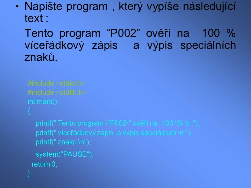 """Napište program, který vypíše následující text : Tento program """"P002"""" ověří na 100 % víceřádkový zápis a výpis speciálních znaků. #include int main()"""