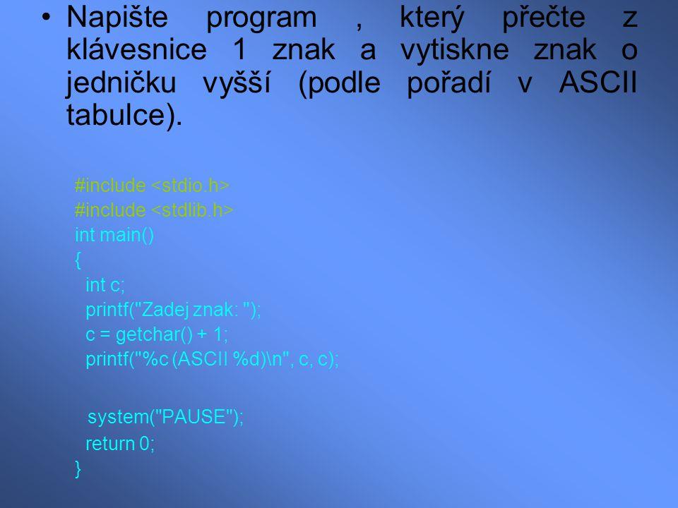 Napište program, který přečte z klávesnice 1 znak a vytiskne znak o jedničku vyšší (podle pořadí v ASCII tabulce). #include int main() { int c; printf
