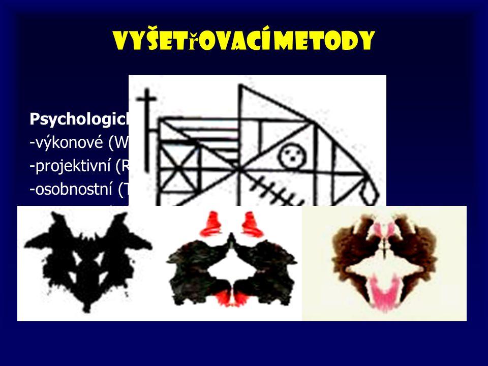 Vyšet ř ovací metody Psychologické vyšetření -výkonové (WAIS) -projektivní (ROR) -osobnostní (TCI) -neuropsychologické (Stroop)