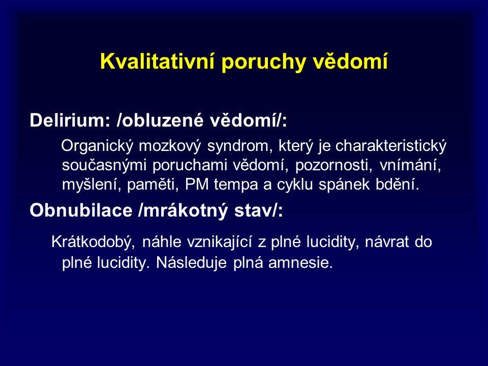 Kvalitativní poruchy vědomí Delirium: /obluzené vědomí/: Organický mozkový syndrom, který je charakteristický současnými poruchami vědomí, pozornosti,