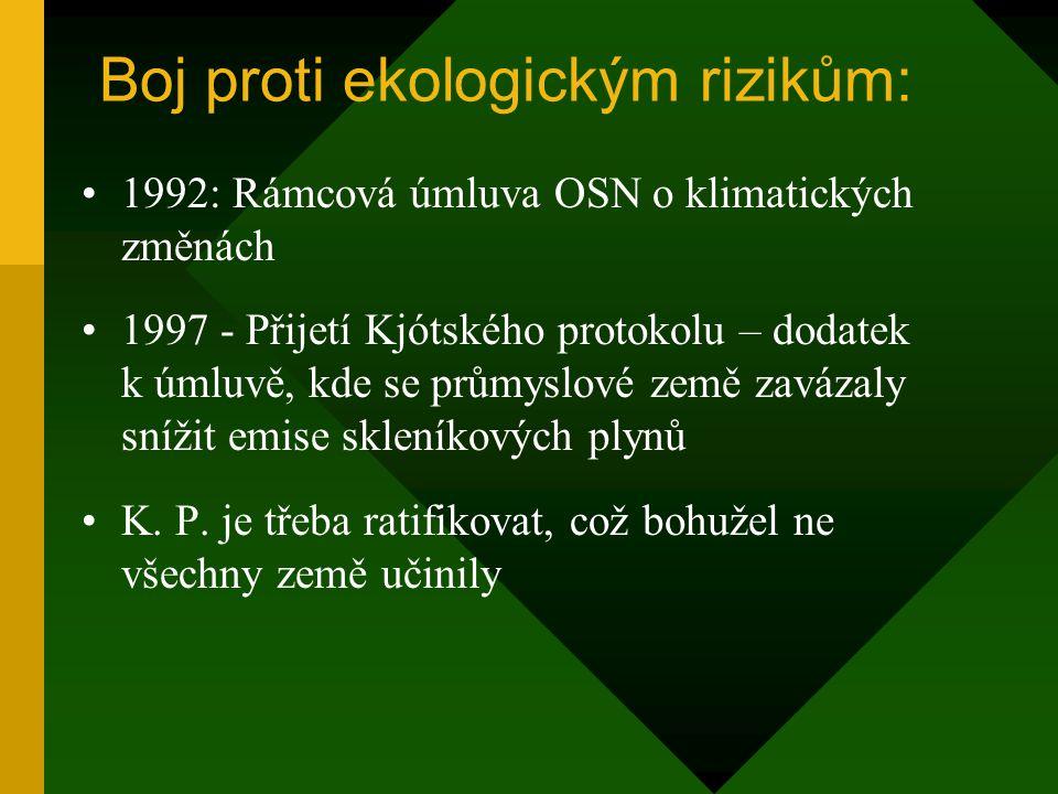 Boj proti ekologickým rizikům: 1992: Rámcová úmluva OSN o klimatických změnách 1997 - Přijetí Kjótského protokolu – dodatek k úmluvě, kde se průmyslové země zavázaly snížit emise skleníkových plynů K.