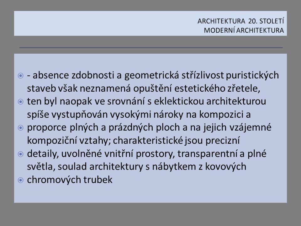  - absence zdobnosti a geometrická střízlivost puristických staveb však neznamená opuštění estetického zřetele,  ten byl naopak ve srovnání s eklekt