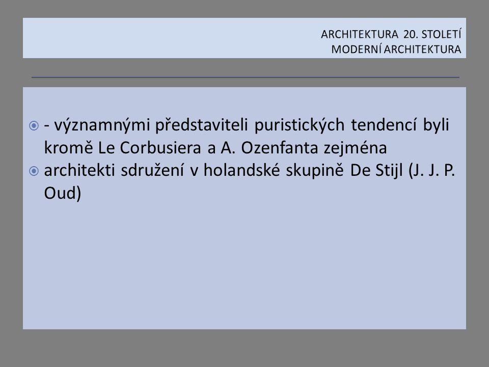  - významnými představiteli puristických tendencí byli kromě Le Corbusiera a A. Ozenfanta zejména  architekti sdružení v holandské skupině De Stijl