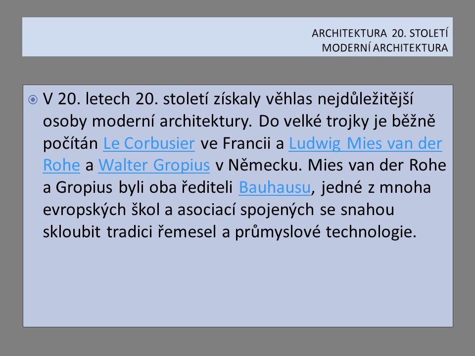  V 20. letech 20. století získaly věhlas nejdůležitější osoby moderní architektury. Do velké trojky je běžně počítán Le Corbusier ve Francii a Ludwig