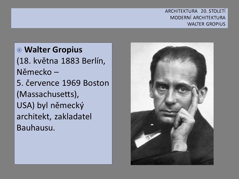  Walter Gropius (18. května 1883 Berlín, Německo – 5. července 1969 Boston (Massachusetts), USA) byl německý architekt, zakladatel Bauhausu.