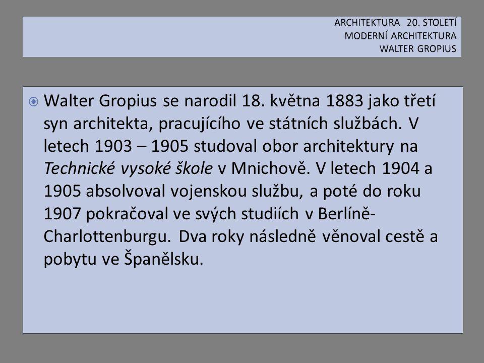  Walter Gropius se narodil 18. května 1883 jako třetí syn architekta, pracujícího ve státních službách. V letech 1903 – 1905 studoval obor architektu