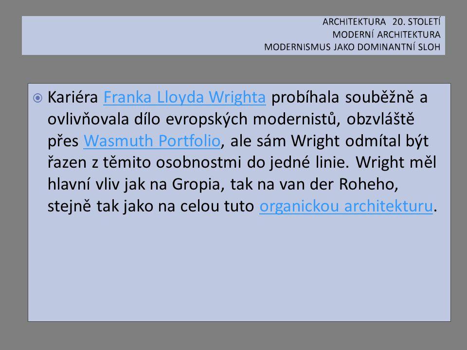  Kariéra Franka Lloyda Wrighta probíhala souběžně a ovlivňovala dílo evropských modernistů, obzvláště přes Wasmuth Portfolio, ale sám Wright odmítal