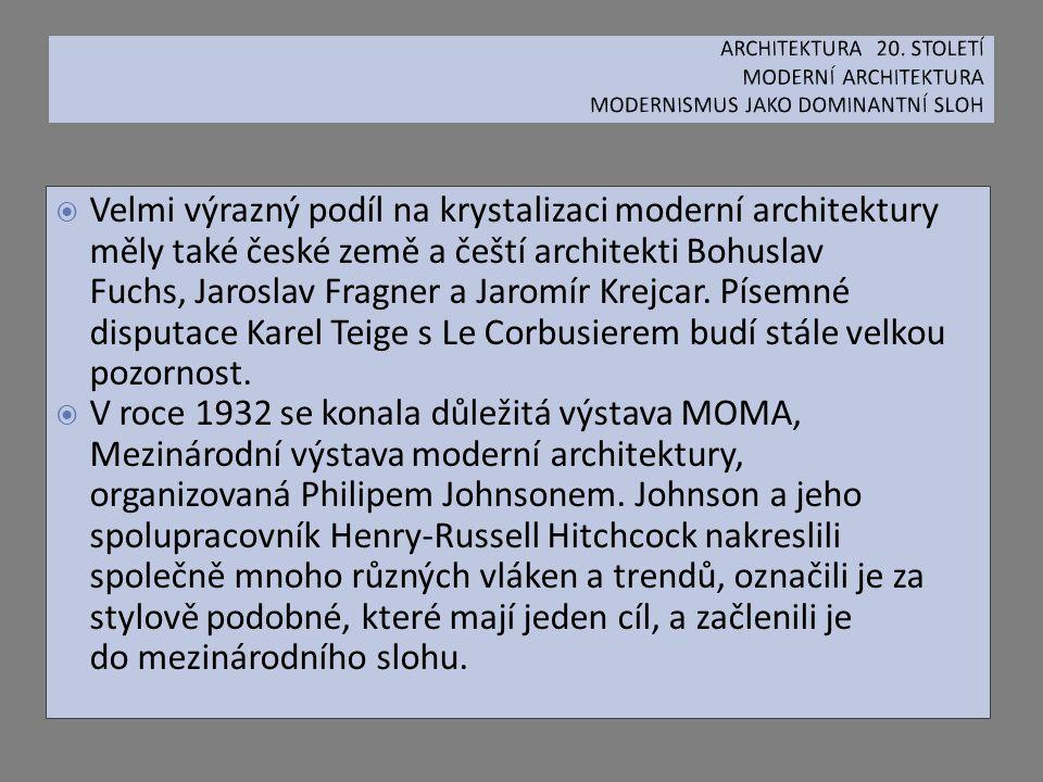  Velmi výrazný podíl na krystalizaci moderní architektury měly také české země a čeští architekti Bohuslav Fuchs, Jaroslav Fragner a Jaromír Krejcar.