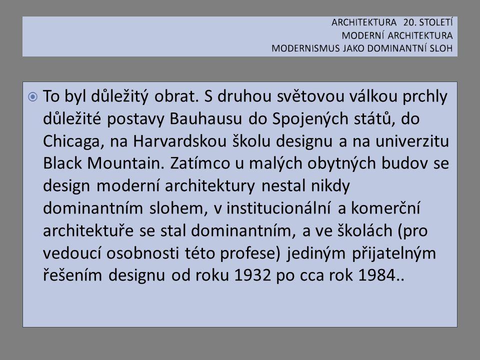  To byl důležitý obrat. S druhou světovou válkou prchly důležité postavy Bauhausu do Spojených států, do Chicaga, na Harvardskou školu designu a na u