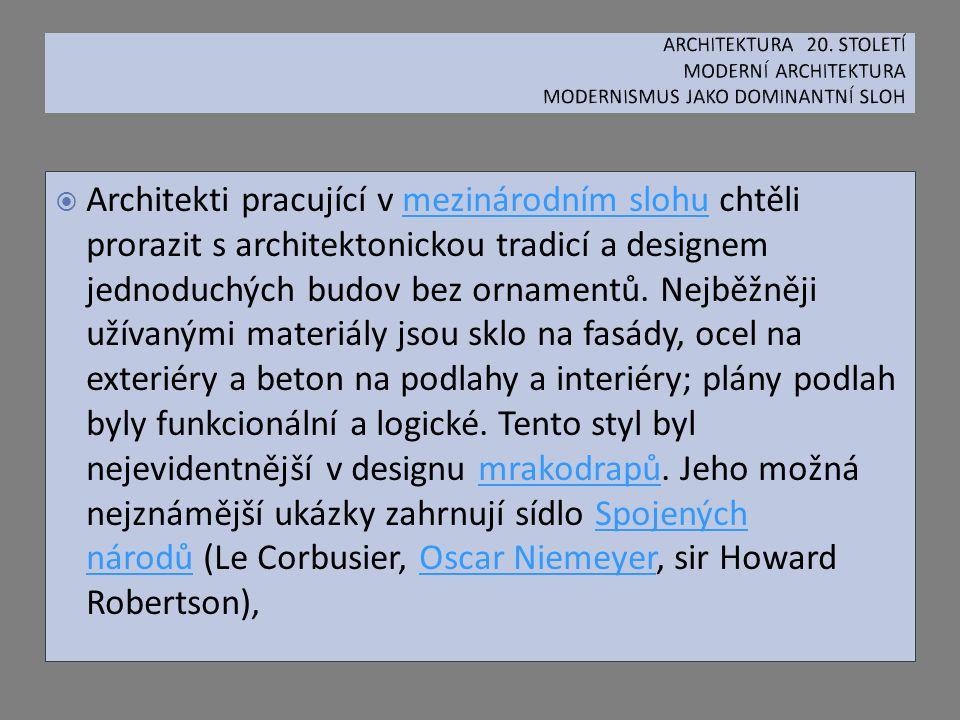  Architekti pracující v mezinárodním slohu chtěli prorazit s architektonickou tradicí a designem jednoduchých budov bez ornamentů. Nejběžněji užívaný