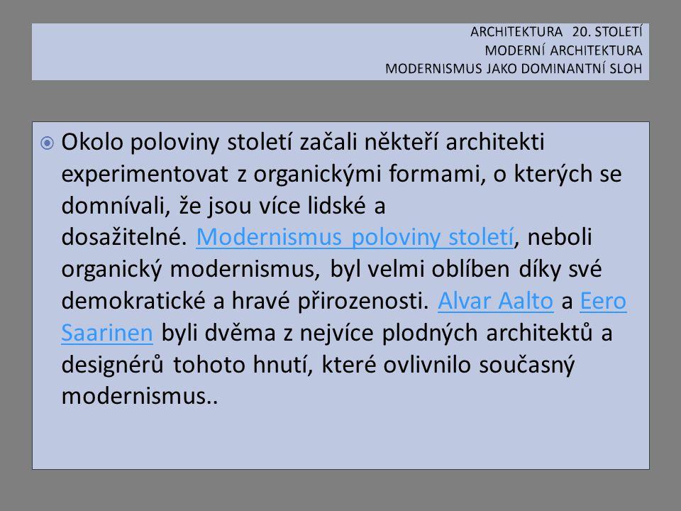  Okolo poloviny století začali někteří architekti experimentovat z organickými formami, o kterých se domnívali, že jsou více lidské a dosažitelné. Mo