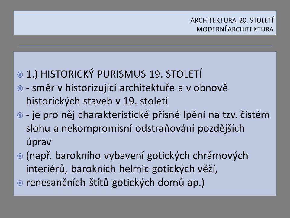  1.) HISTORICKÝ PURISMUS 19. STOLETÍ  - směr v historizující architektuře a v obnově historických staveb v 19. století  - je pro něj charakteristic