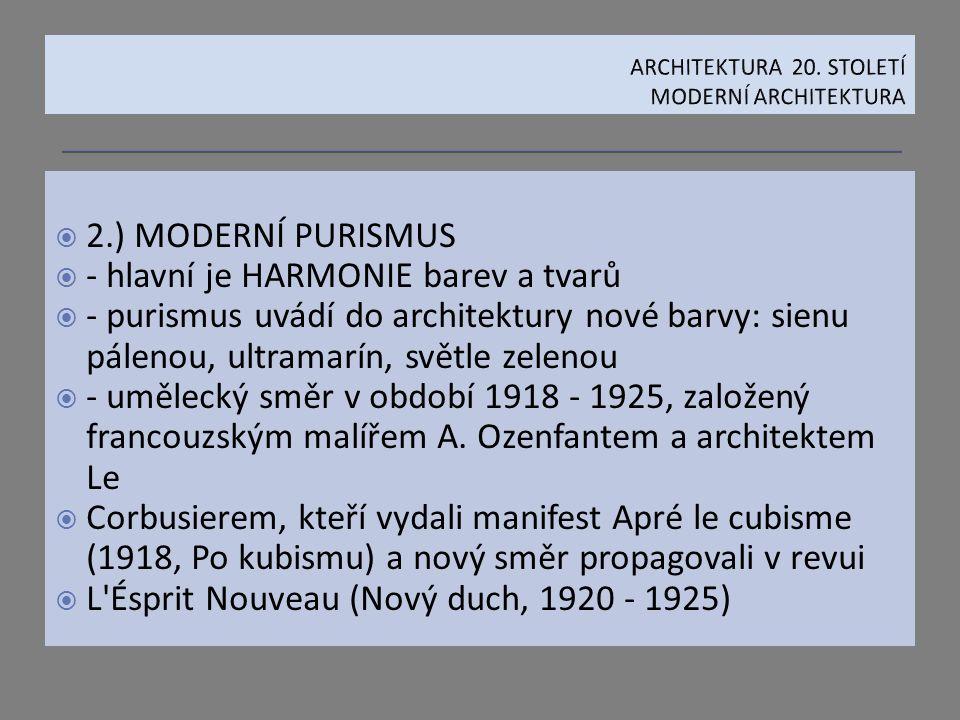  2.) MODERNÍ PURISMUS  - hlavní je HARMONIE barev a tvarů  - purismus uvádí do architektury nové barvy: sienu pálenou, ultramarín, světle zelenou 