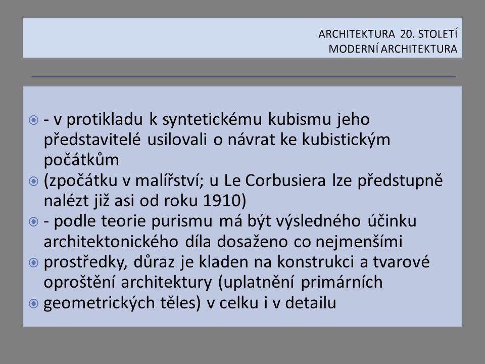  - v protikladu k syntetickému kubismu jeho představitelé usilovali o návrat ke kubistickým počátkům  (zpočátku v malířství; u Le Corbusiera lze pře
