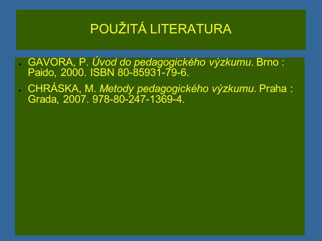 POUŽITÁ LITERATURA ● GAVORA, P.Úvod do pedagogického výzkumu.