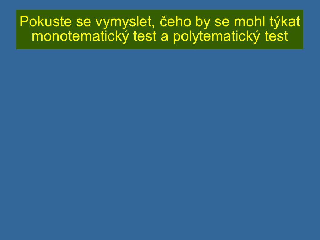 Pokuste se vymyslet, čeho by se mohl týkat monotematický test a polytematický test