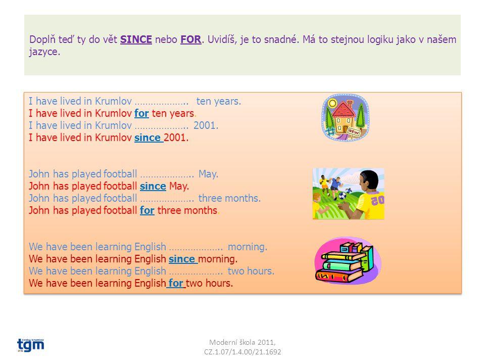 Můžeme vlastně stejnou věc říci dvěma způsoby: Moderní škola 2011, CZ.1.07/1.4.00/21.1692 eight eleven eight eleven I am at school. I have been at sch
