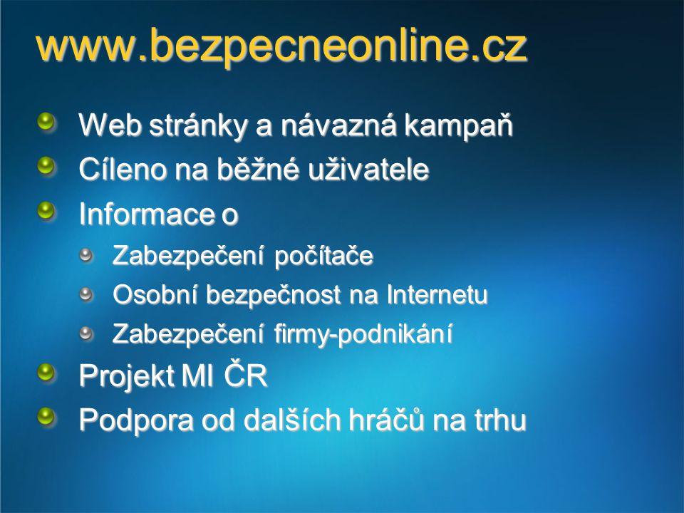 www.bezpecneonline.cz Web stránky a návazná kampaň Cíleno na běžné uživatele Informace o Zabezpečení počítače Osobní bezpečnost na Internetu Zabezpeče