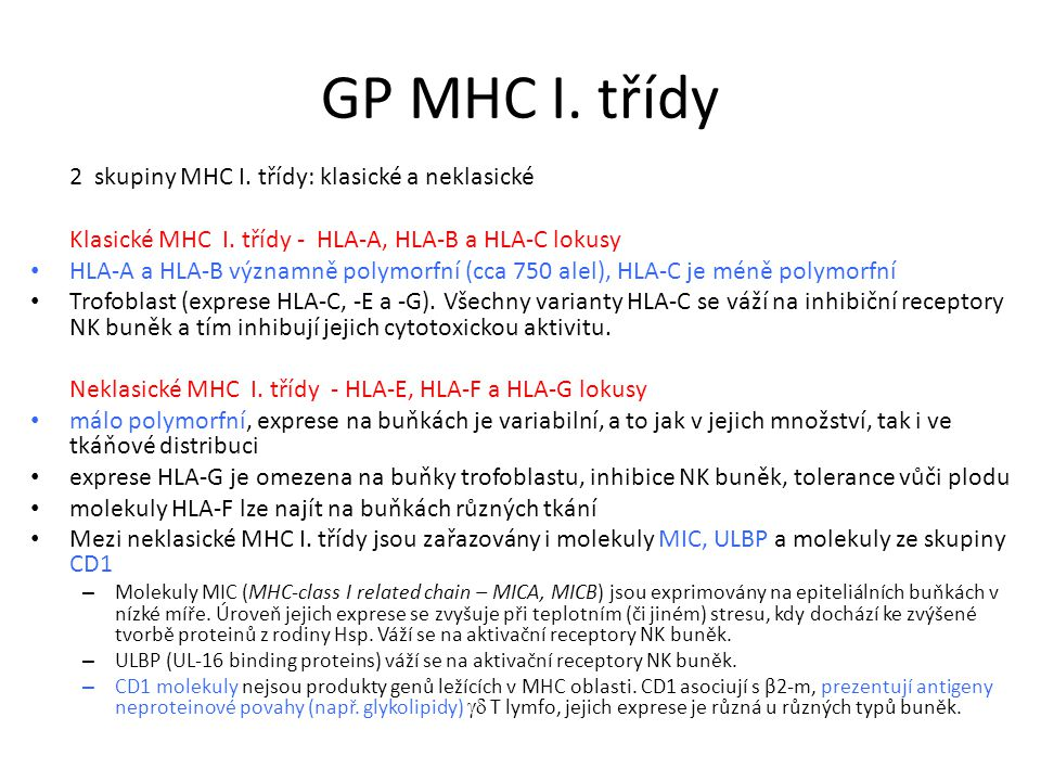 GP MHC I.třídy 2 skupiny MHC I. třídy: klasické a neklasické Klasické MHC I.