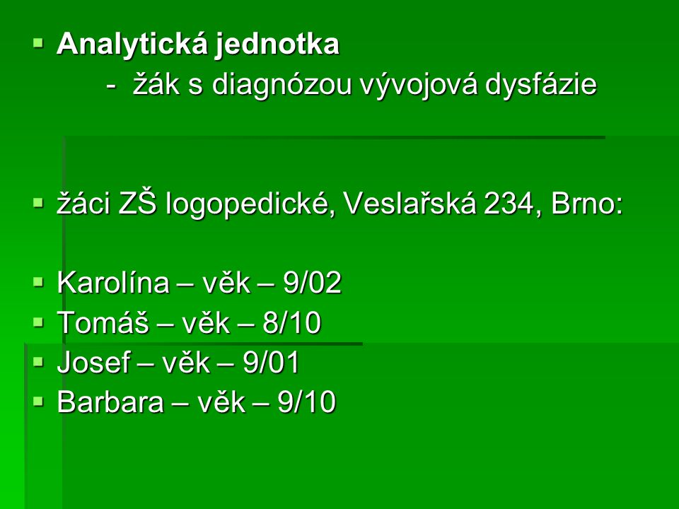  Analytická jednotka - žák s diagnózou vývojová dysfázie - žák s diagnózou vývojová dysfázie  žáci ZŠ logopedické, Veslařská 234, Brno:  Karolína –