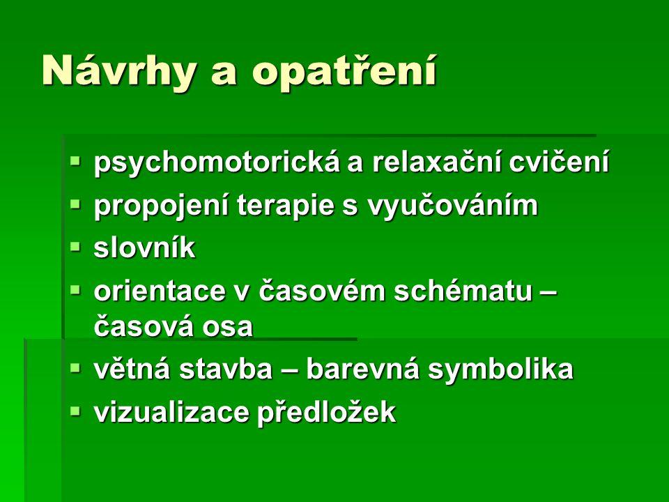 Návrhy a opatření  psychomotorická a relaxační cvičení  propojení terapie s vyučováním  slovník  orientace v časovém schématu – časová osa  větná