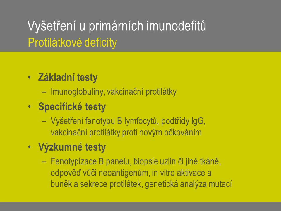 Vyšetření u primárních imunodefitů Protilátkové deficity Základní testy –Imunoglobuliny, vakcinační protilátky Specifické testy –Vyšetření fenotypu B