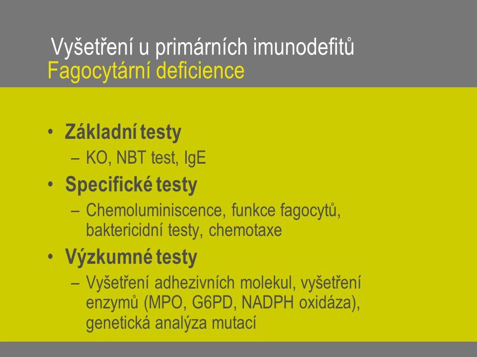 Vyšetření u primárních imunodefitů Fagocytární deficience Základní testy –KO, NBT test, IgE Specifické testy –Chemoluminiscence, funkce fagocytů, bakt
