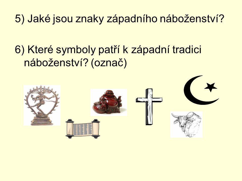 5) Jaké jsou znaky západního náboženství? 6) Které symboly patří k západní tradici náboženství? (označ)