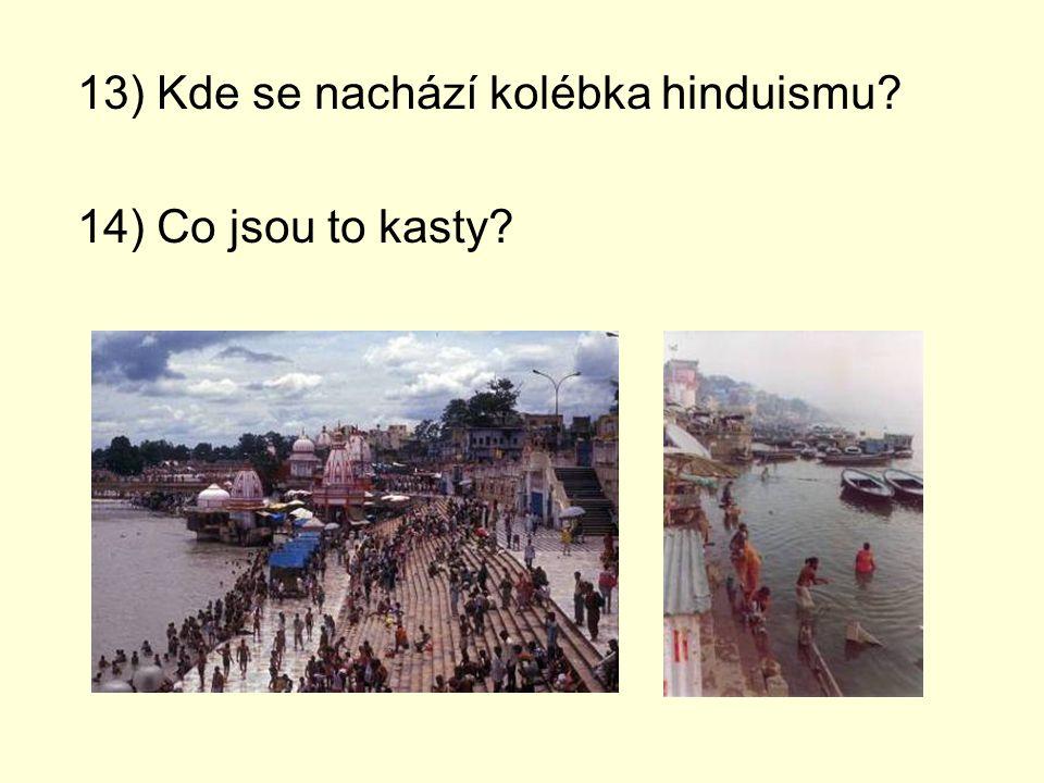 13) Kde se nachází kolébka hinduismu? 14) Co jsou to kasty?