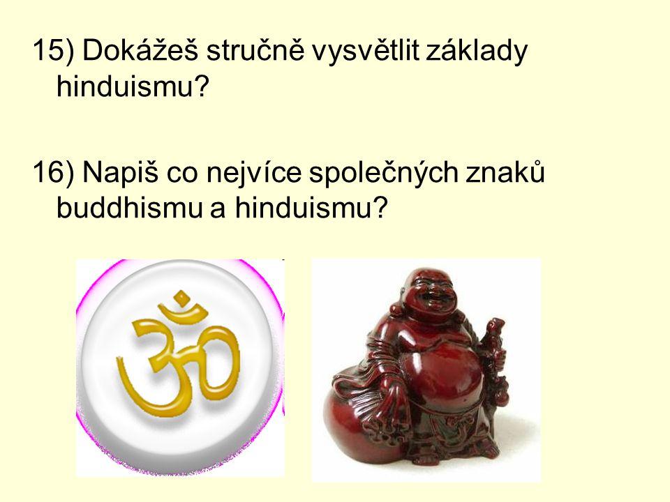 15) Dokážeš stručně vysvětlit základy hinduismu? 16) Napiš co nejvíce společných znaků buddhismu a hinduismu?