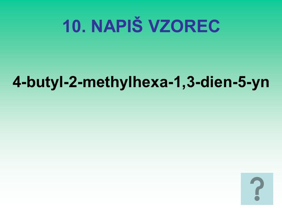 10. NAPIŠ VZOREC 4-butyl-2-methylhexa-1,3-dien-5-yn