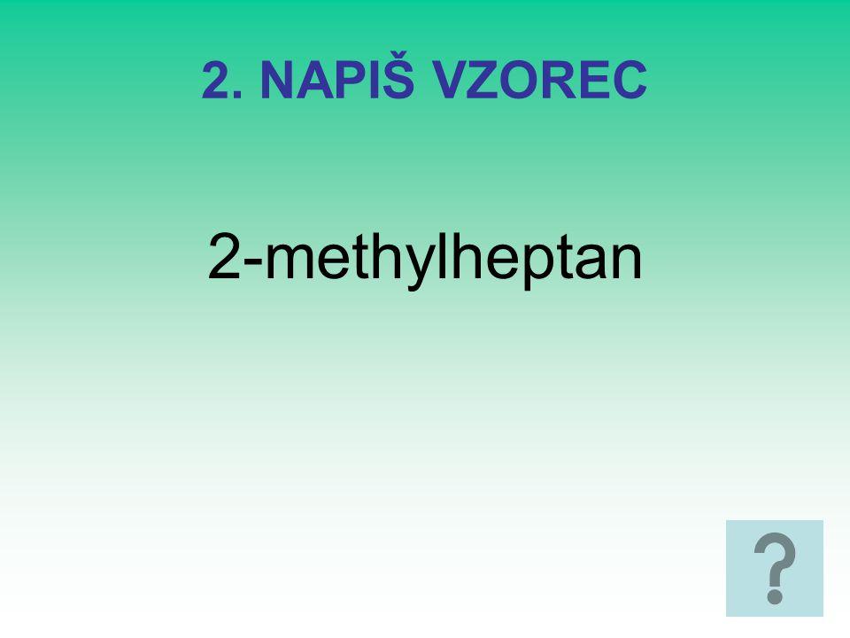 2. NAPIŠ VZOREC 2-methylheptan
