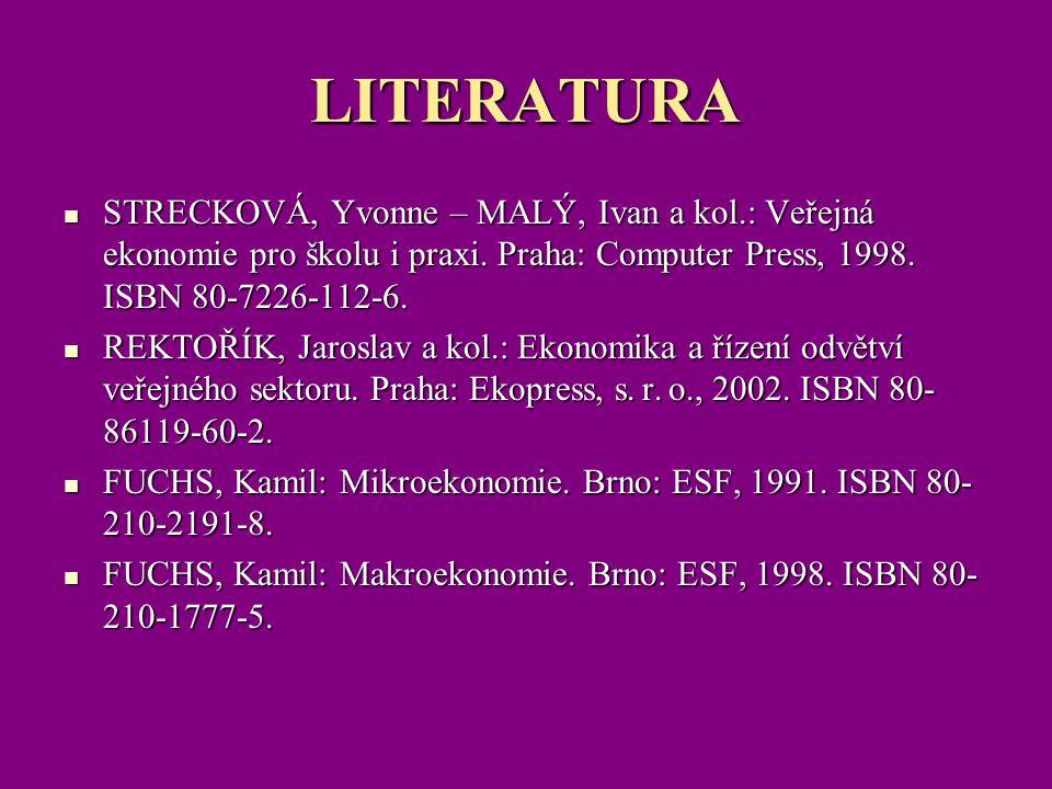 LITERATURA STRECKOVÁ, Yvonne – MALÝ, Ivan a kol.: Veřejná ekonomie pro školu i praxi. Praha: Computer Press, 1998. ISBN 80-7226-112-6. STRECKOVÁ, Yvon