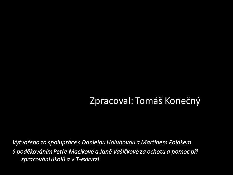 Vytvořeno za spolupráce s Danielou Holubovou a Martinem Polákem. S poděkováním Petře Macíkové a Janě Vašíčkové za ochotu a pomoc při zpracování úkolů