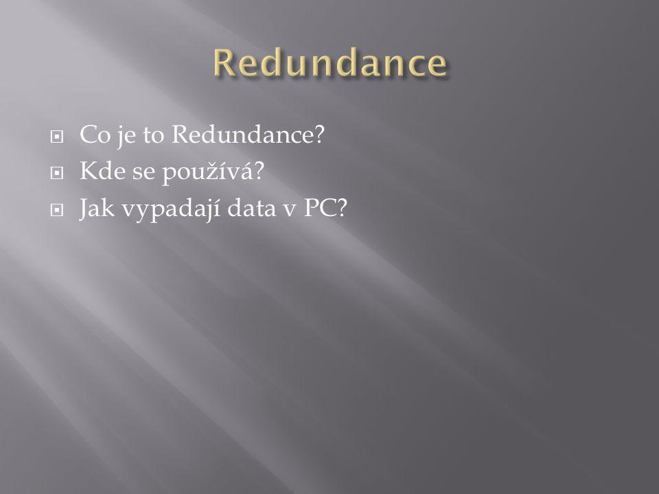  Co je to Redundance?  Kde se používá?  Jak vypadají data v PC?
